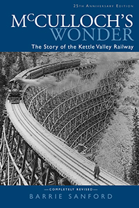 McCulloch's Wonder: The Story of the Kettle Valley Railway